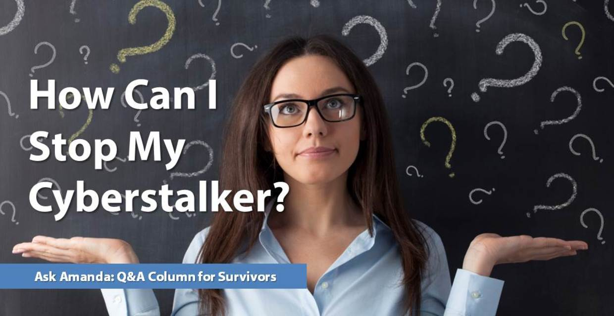 Ask Amanda: How Can I Stop My Cyberstalker?