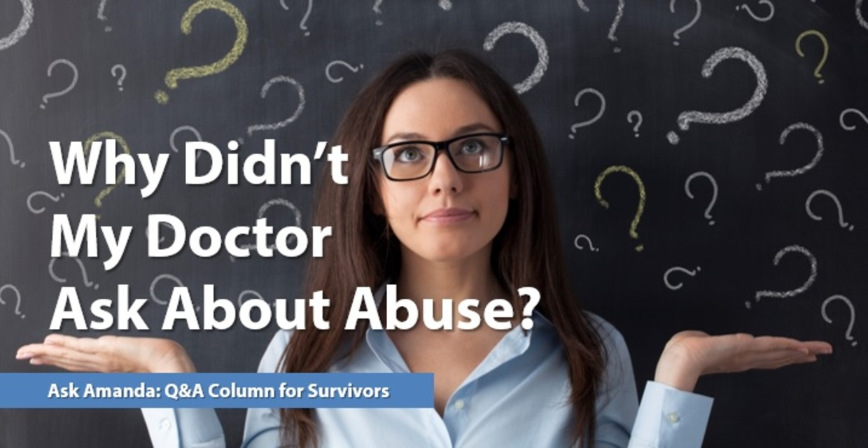 Ask Amanda:Why Didn't My Doctor Ask About Abuse?