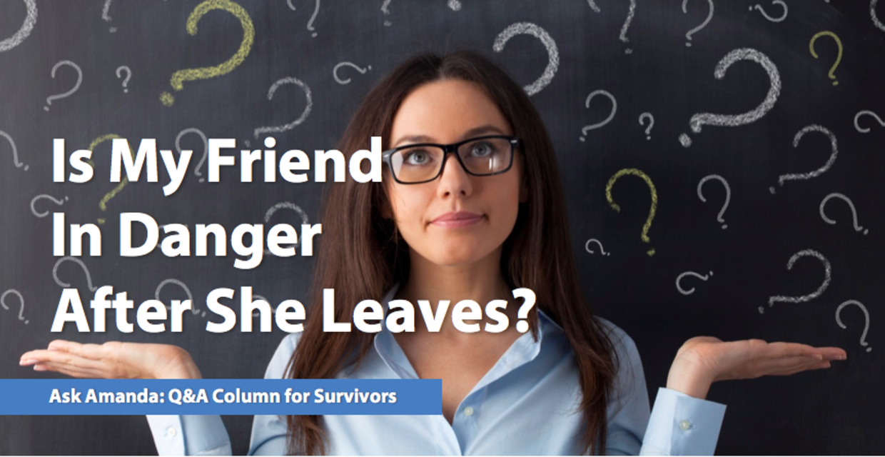 Ask Amanda: Is My Friend in Danger After She Leaves?