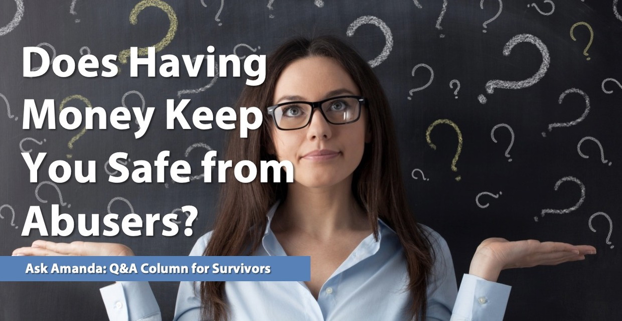 Ask Amanda: Does Having Money Keep You Safe from Abusers?