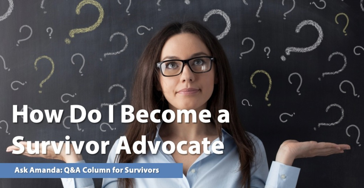 Ask Amanda: How Do I Become a Survivor Advocate?