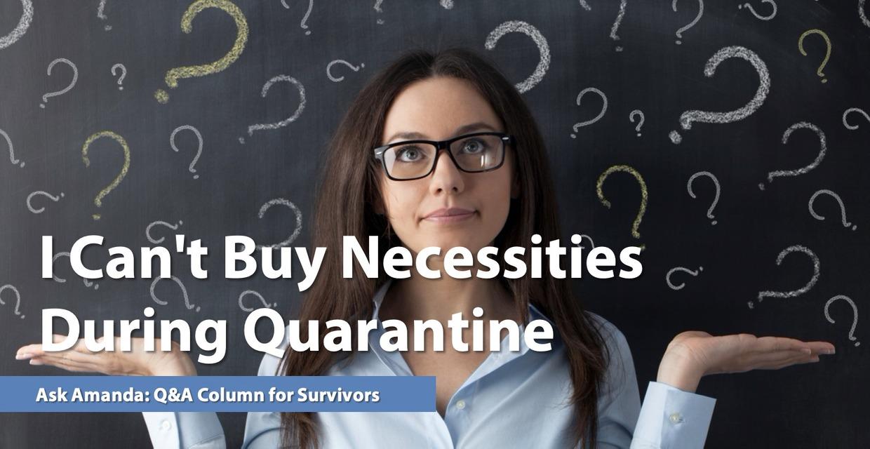Ask Amanda: I Can't Buy Necessities During Quarantine
